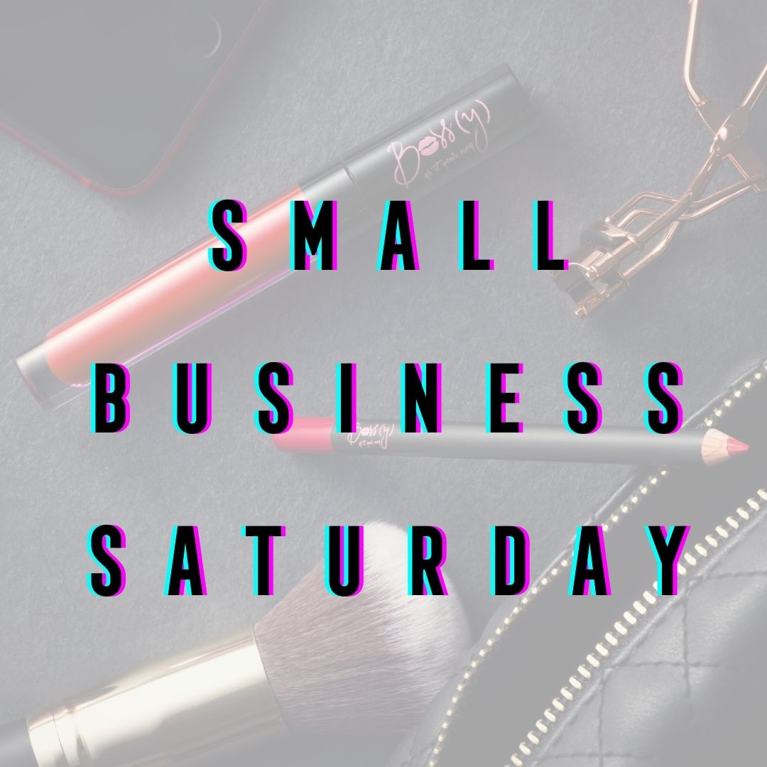 Small Business Saturday at Bossy Cosmetics