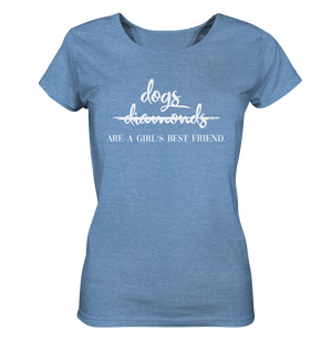 -DOGS ARE A GIRLS BEST FRIEND- Ladies Organic Shirt (meliert)