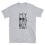 -My Dog is my best Buddy - Kurzarm-Unisex-T-Shirt