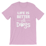 -LIFE IS BETTER WITH DOGS- Kurzärmeliges Unisex-T-Shirt