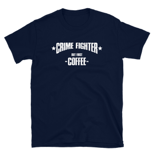 -CRIME FIGTHER- BUT FIRST COFFEE- Kurzarm-Unisex-T-Shirt