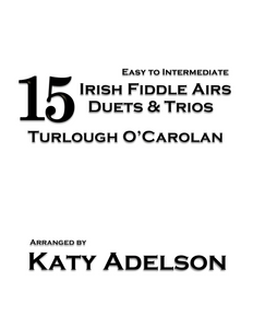 15 Irish Fiddle Airs - Duets and Trios - Turlough O'Carolan - Easy to Intermediate - Arranged by Katy Adelson - DIGITAL DOWNLOAD