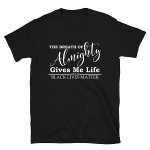 The Breath of Almighty Gives Me Life - Black Lives Matter Tee