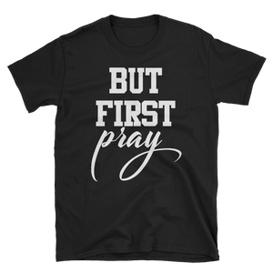 But First Pray Tee - Hidden In God