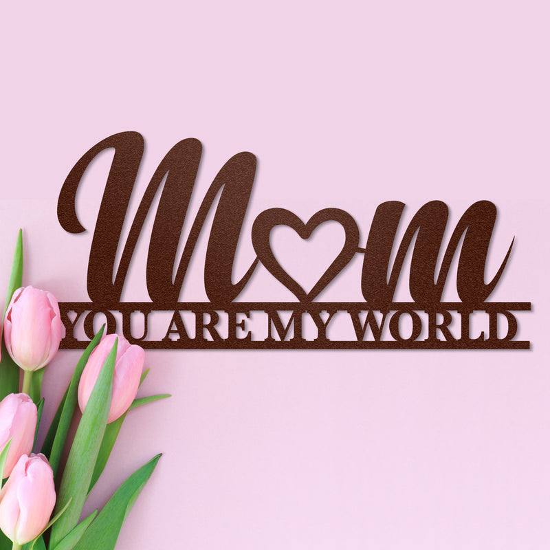 Mom, You Are My World Metal Wall Art