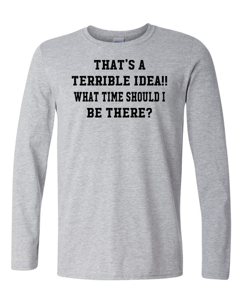That's A Terrible Idea! What time should I be there?  Oxford Long Sleeve T-Shirt