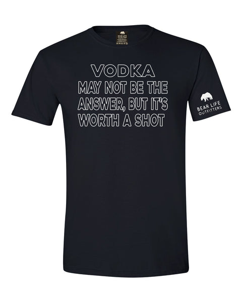 VODKA MAY NOT BE THE ANSWER BUT I'LL GIVE IT A SHOT T-shirt by Bear Life Outfitters