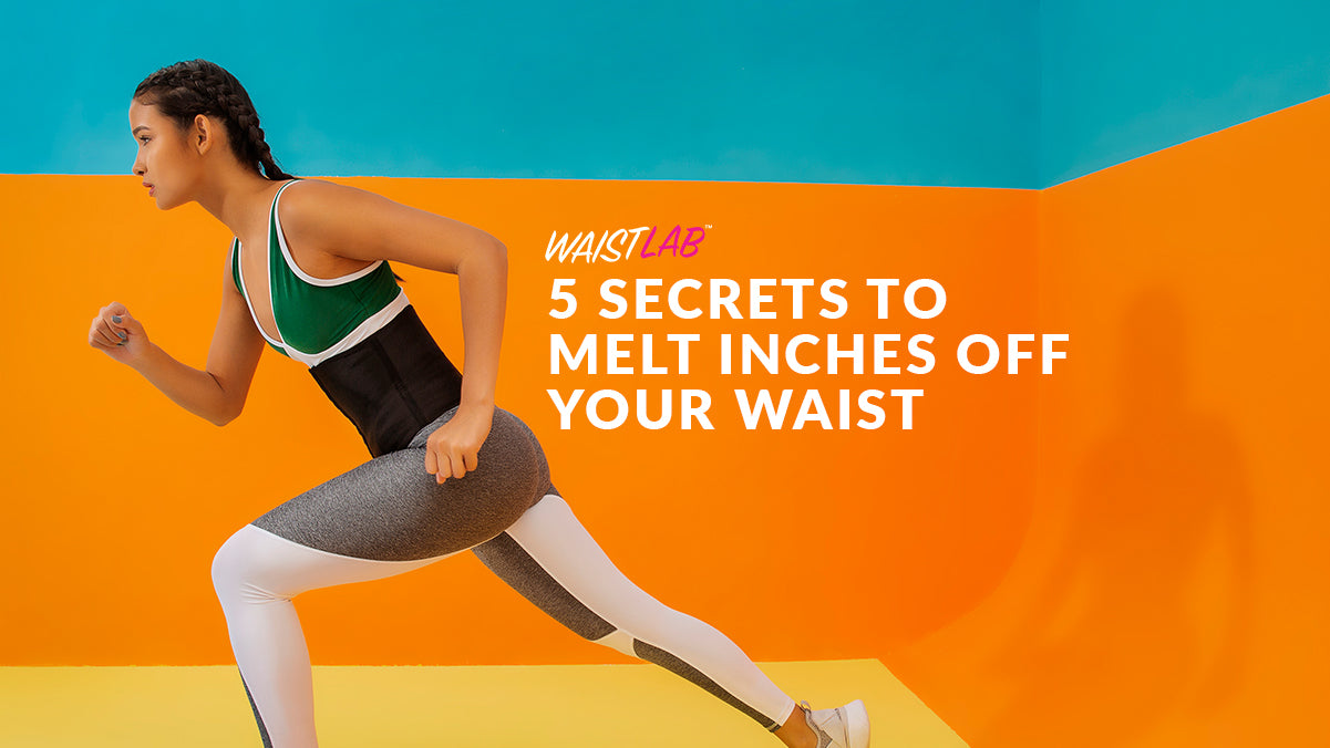 5 Secrets To Melt Inches Off Your Waist (Waist Trainer)