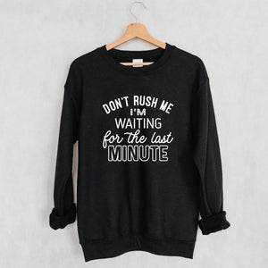 Waiting For The Last Minute , Sweatshirt