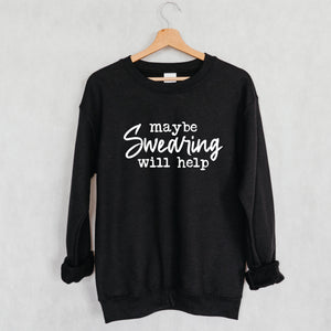 Maybe Swearing Will Help , Sweatshirt