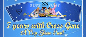 [Cupsleeve Event] 7 Years with Cross Gene