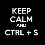 Keep Calm and CTRL+S