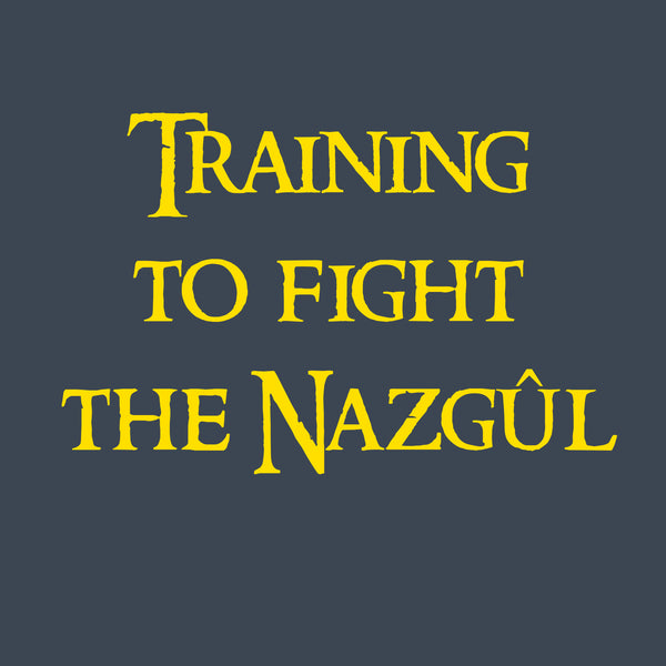 Training to fight the Nazgul
