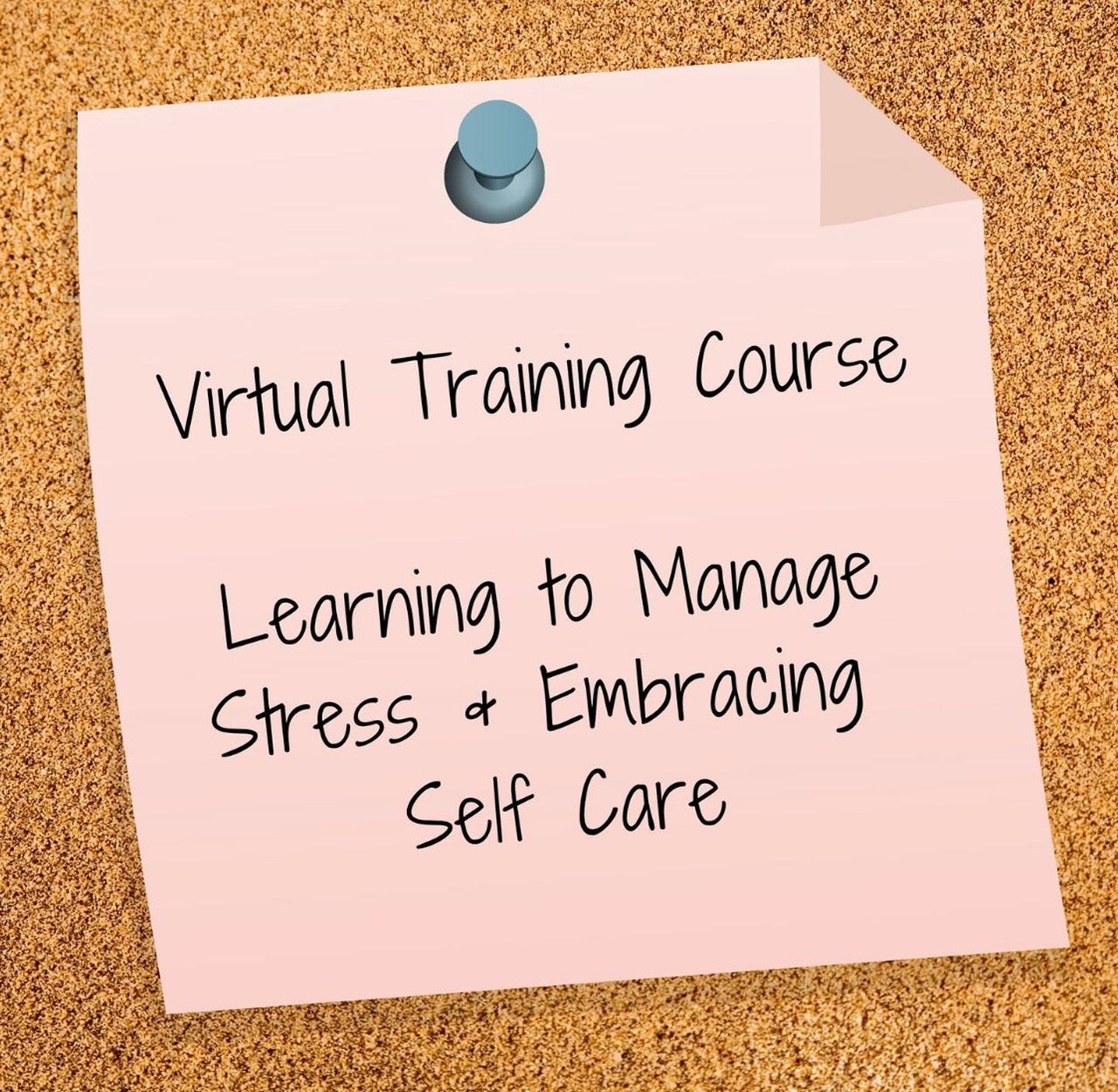Virtual Training Course - Learning to Manage Stress & Embracing Self Care