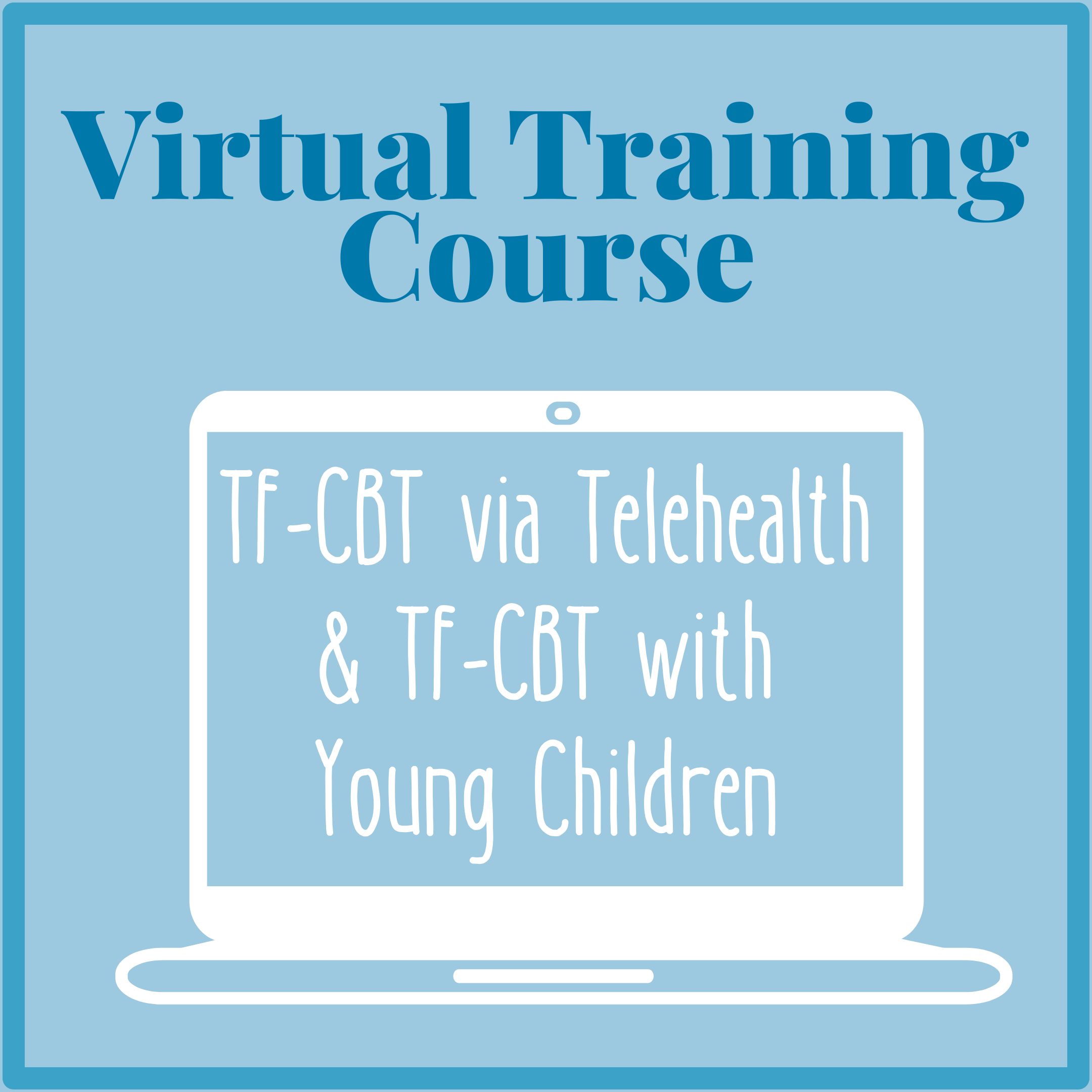 Virtual Training Course - TF-CBT via Telehealth and TF-CBT with Young Children