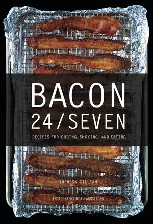 Bacon 24/7 RECIPES FOR CURING, SMOKING, AND EATING