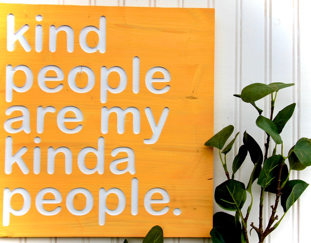 Kind People are My Kinda People. Sign
