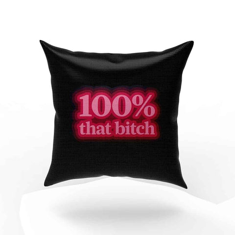 100 Percent That Bitch Truth Hurts Pillow Case Cover