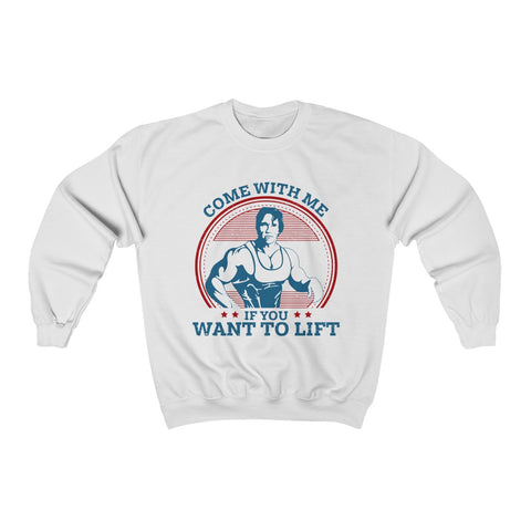 Arnold Schwarzenegger Come With Me If You Want To Lift Unisex Sweatshirt