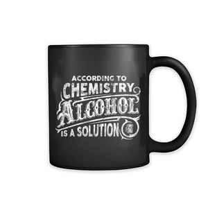 Alcohol Is A Solution 11oz Mug
