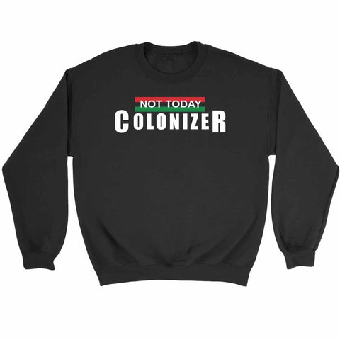 Black Panther Not Today Colonizer Sweatshirt