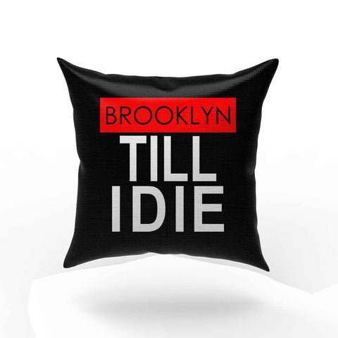 Brooklyn Till I Die Pillow Case Cover