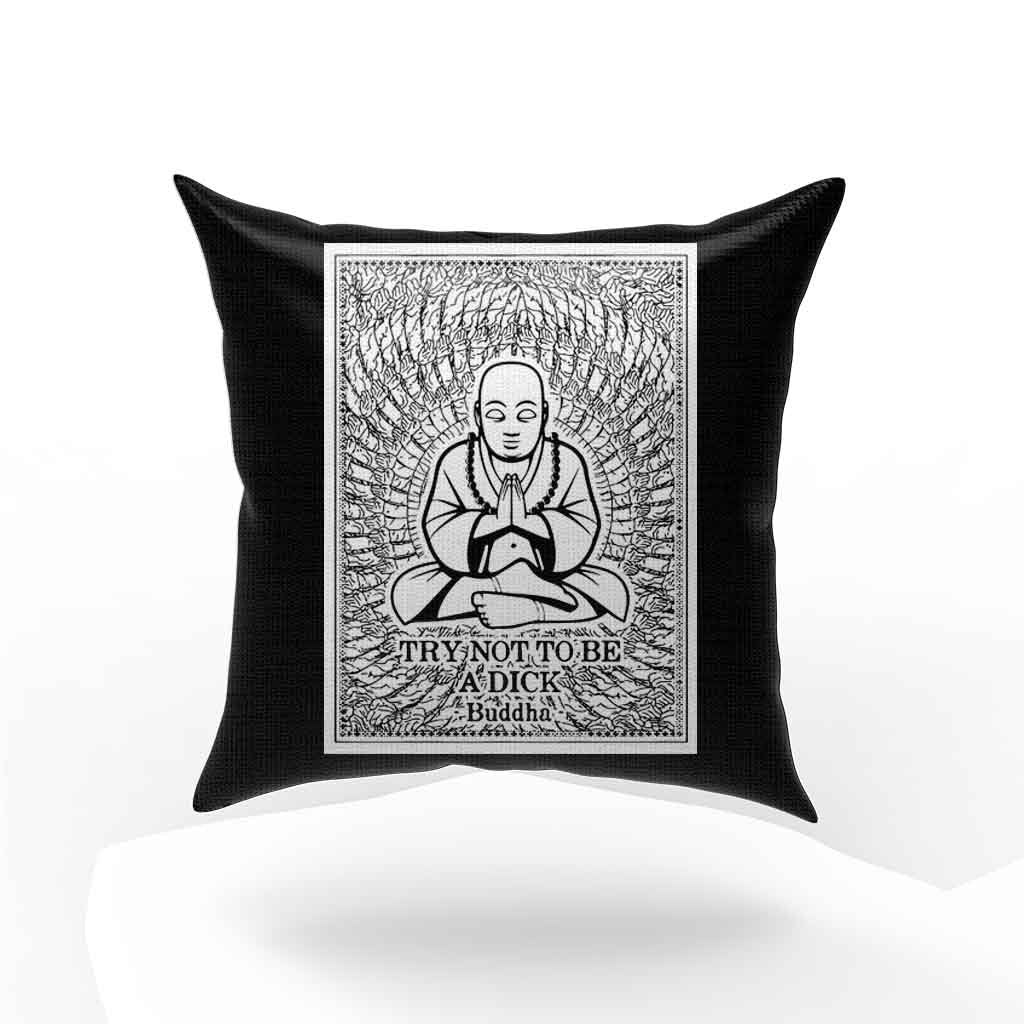 Buddha Thousand Hands Quote Try Not To Be A Dick Pillow Case Cover