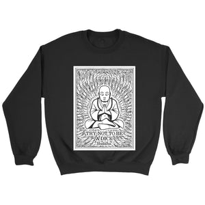 Buddha Thousand Hands Quote Try Not To Be A Dick Sweatshirt