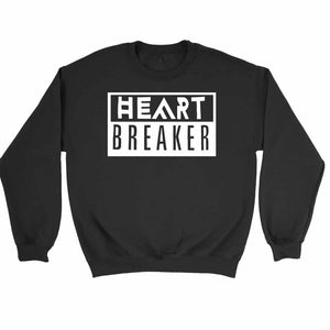 Heart Breaker Funny Fun Quotes Sweatshirt