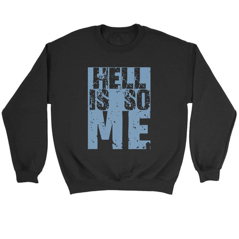 Hell Is So Me Sweatshirt
