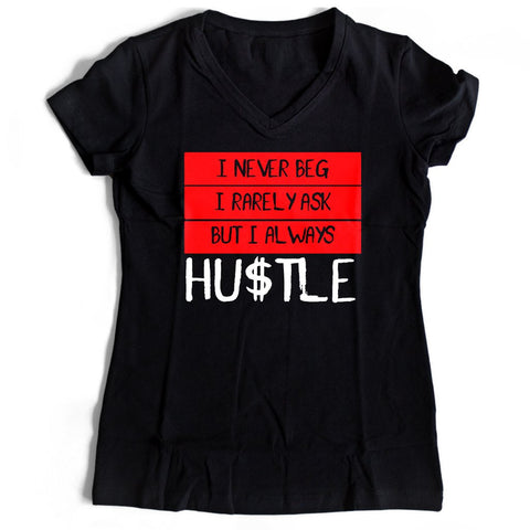 Hustle I Never Beg Women's V-Neck Tee T-Shirt