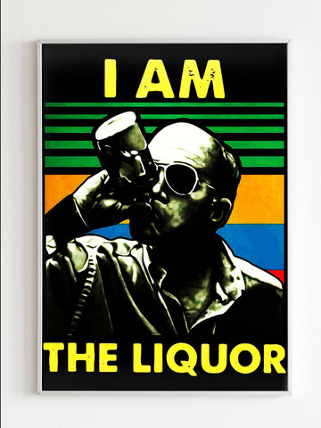 I Am The Liquor Vintage Poster