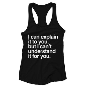 I Can Explain It To You Woman's Racerback Tank Top