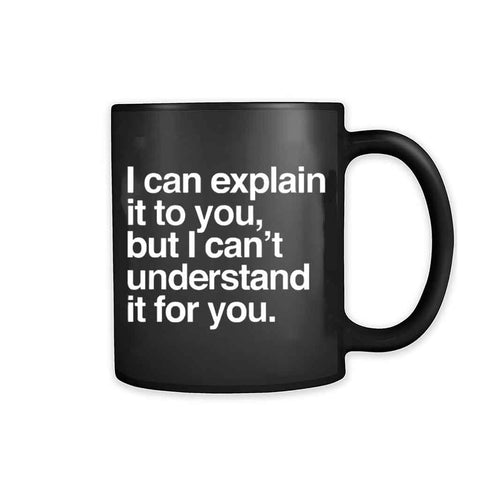 I Can Explain It To You 11oz Mug