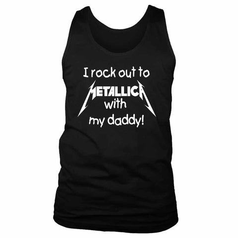 I Rock Out To Metallica With My Daddy Funny Men's Tank Top