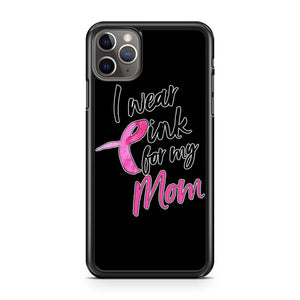 I Wear Pink For My Mom iPhone 11 Pro Max Case
