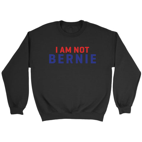 I  Am Not Bernie Sweatshirt