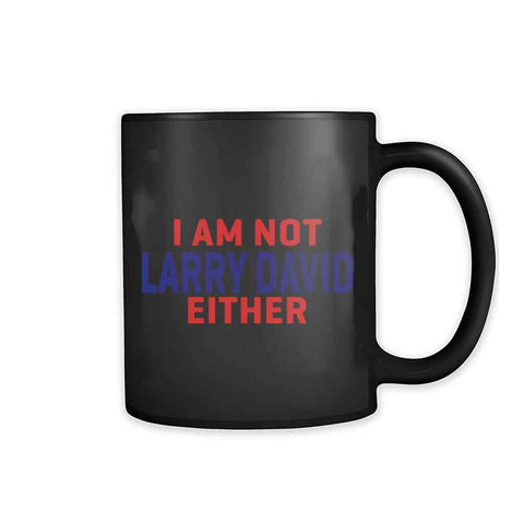 I  Am Not Larry David Either 11oz Mug
