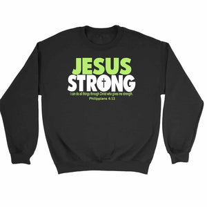 Jesus Strong I Can Do All Things Througt Christ Who Gives Me Strength Philippians Sweatshirt