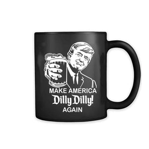 Make America Dilly Dilly Again Donald Trump 11oz Mug