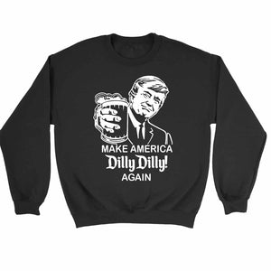 Make America Dilly Dilly Again Donald Trump Sweatshirt
