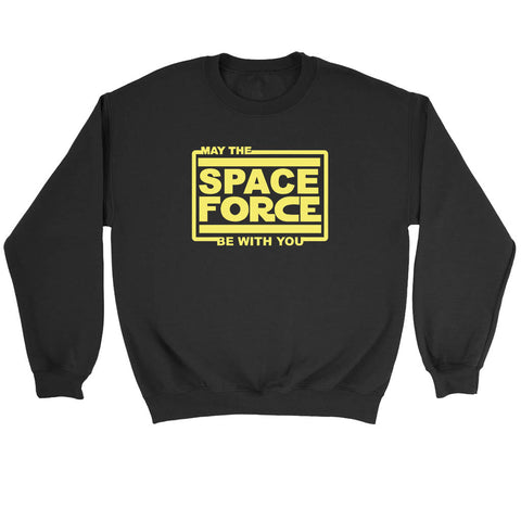 May The Space Force Be With You Sweatshirt