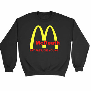 Mcdeath Mcd Parody Eat Fast Die Young Sweatshirt