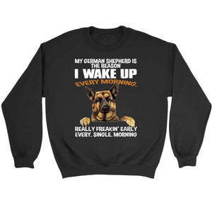 My German Shepherd The Reason I Wake Up Every Morning Sweatshirt