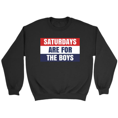 Saturday Are For The Boys Sweatshirt