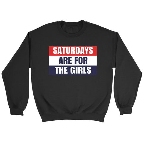 Saturday Are For The Girls Sweatshirt