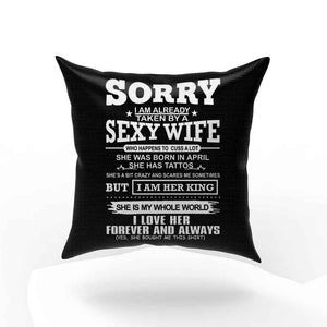Sorry I Am Already Taken By Sexy Wife Was Born In April Pillow Case Cover