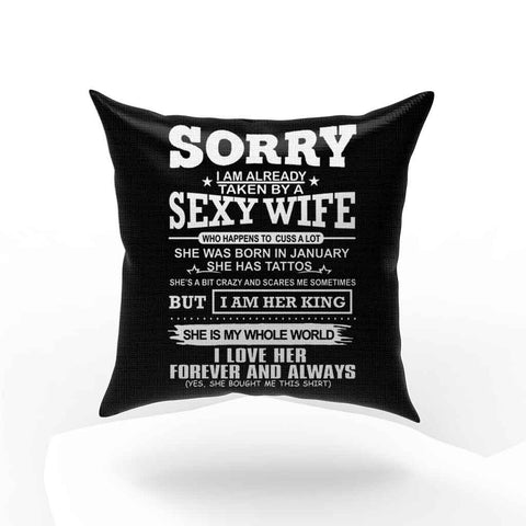 Sorry I Am Already Taken By Sexy Wife Was Born In January Pillow Case Cover