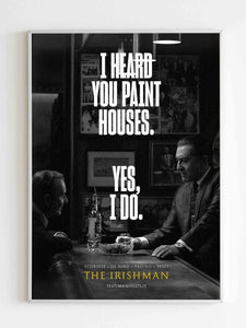 The Irishman I Heard You Paint Houses Yes I Do Poster