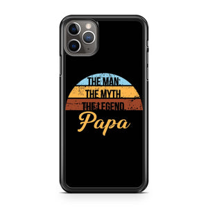 The Man The Myth The Legend Papa iPhone 11 Pro Max Case